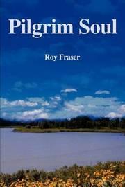 Pilgrim Soul by Roy Fraser image