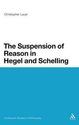 The Suspension of Reason in Hegel and Schelling by Christopher Lauer image
