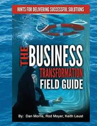 The Business Transformation Field Guide by Daniel Morris