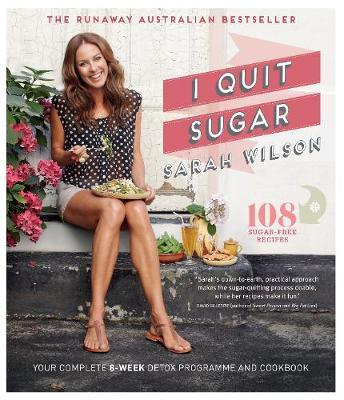 I Quit Sugar: Your Complete 8-Week Detox Program and Cookbook by Sarah Wilson image