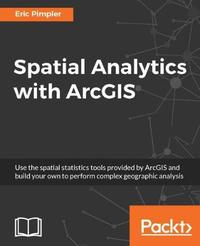 Spatial Analytics with ArcGIS by Eric Pimpler image