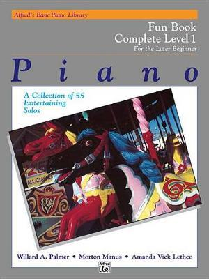 Alfred's Basic Piano Library Fun Book Complete, Bk 1 by Willard A Palmer
