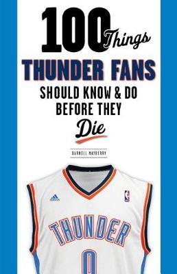 100 Things Thunder Fans Should Know & Do Before They Die by Darnell Mayberry image