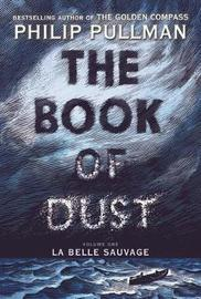 The Book of Dust: La Belle Sauvage (Book of Dust, Volume 1) by Philip Pullman