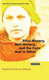 Total History, Anti-History, and the Face that is Other by Sigrid Hackenberg y Almansa
