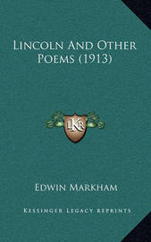 Lincoln and Other Poems (1913) by Edwin Markham