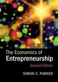 The Economics of Entrepreneurship by Simon C Parker