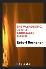The Wandering Jew; A Christmas Carol by Robert Buchanan image