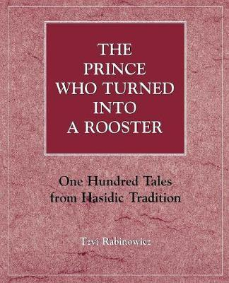 The Prince Who Turned into a Rooster by Tzvi Rabinowicz image