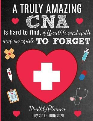 A Truly Amazing CNA Is Hard To Find, Difficult To Part With And Impossible To Forget Monthly Planner July 2019 - June 2020 by Sentiments Studios