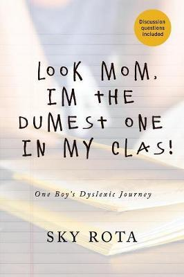 Look Mom, I'm the Dumest One in My Clas! by Sky Rota