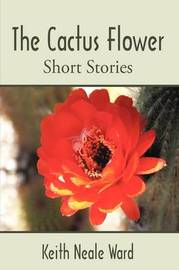 The Cactus Flower by Keith Ward