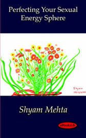 Perfecting Your Sexual Energy Sphere by Shyam Mehta image