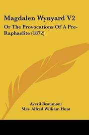 Magdalen Wynyard V2: Or The Provocations Of A Pre-Raphaelite (1872) by Averil Beaumont image