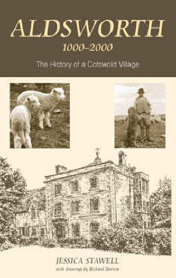 Aldsworth 1000-2000: The History of a Cotswold Village by Jessica Stawell