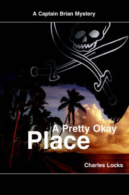 A Pretty Okay Place: A Captain Brian Mystery by Charles Locks
