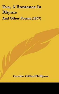 Eva, A Romance In Rhyme: And Other Poems (1857) by Caroline Giffard Phillipson