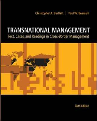 Transnational Management: Text, Cases and Readings in Cross-Border Management by Christopher A Bartlett