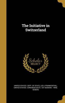 The Initiative in Switzerland by Leo J Frankenthal image