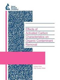 Effects of Activated Carbon Characteristics on Organic Contaminant Removal by Detlef R U Knappe