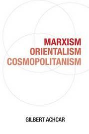 Marxism, Orientalism, Cosmopolitanism by Gilbert Achcar