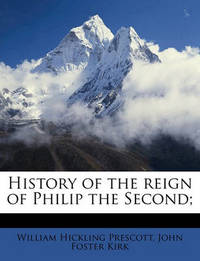 History of the Reign of Philip the Second; by William Hickling Prescott