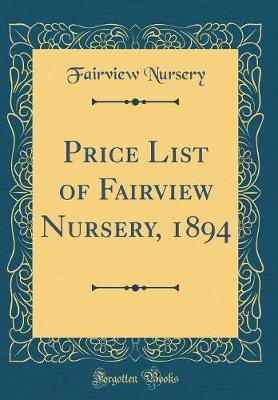 Price List of Fairview Nursery, 1894 (Classic Reprint) by Fairview Nursery