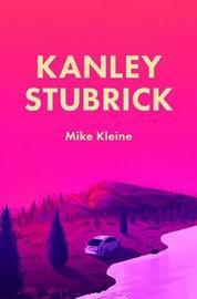 Kanley Stubrick by Mike Kleine