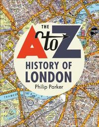 The A-Z History of London by Geographers A-Z Map Co Ltd