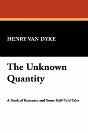 The Unknown Quantity by Henry Van Dyke image