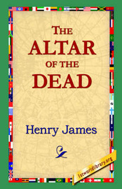 The Altar of the Dead by Henry James Jr