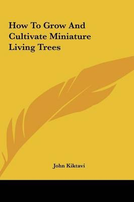 How to Grow and Cultivate Miniature Living Trees by John Kiktavi image