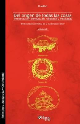 Del Origen De Todas Las Cosas. Interpretacion Biologica De Religiones Y Mitologias. Volumen II by El Mikhe