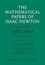 The Mathematical Papers of Isaac Newton: Volume 4, 1674-1684 by Isaac Newton