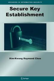 Secure Key Establishment by Kim-Kwang Raymond Choo