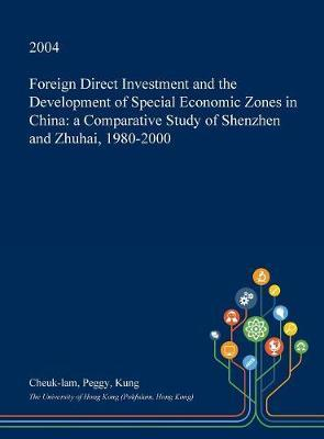 Foreign Direct Investment and the Development of Special Economic Zones in China by Cheuk-Lam Peggy Kung