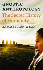 Gnostic Anthropology by Samael Aun Weor