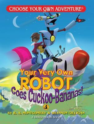 Your Very Own Robot Goes Cuckoo Bananas! by R.A. Montgomery image