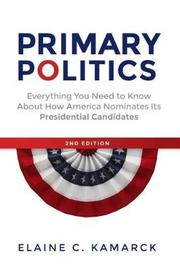 Primary Politics by Elaine Ciulla Kamarck