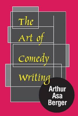 The Art of Comedy Writing by Arthur Asa Berger