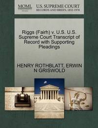 Riggs (Fairh) V. U.S. U.S. Supreme Court Transcript of Record with Supporting Pleadings by Henry Rothblatt