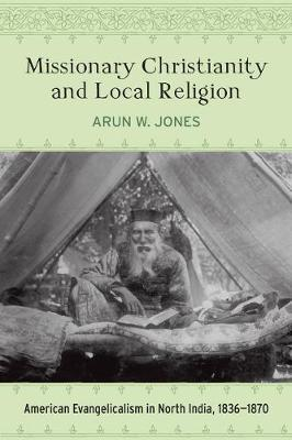 Missionary Christianity and Local Religion by Arun W Jones