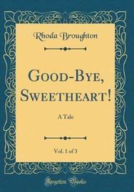 Good-Bye, Sweetheart!, Vol. 1 of 3 by Rhoda Broughton image