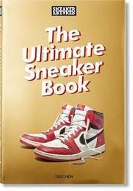 Sneaker Freaker. The Ultimate Sneaker Book by Simon Wood