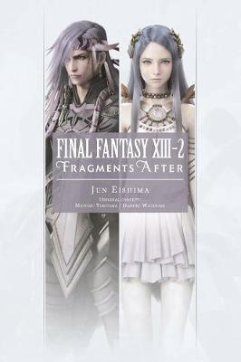 Final Fantasy XIII-2: Fragments After by Jun Eishima