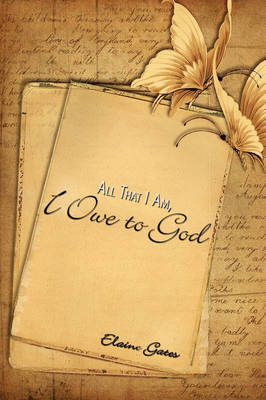 All That I Am, I Owe to God by Elaine Gates image