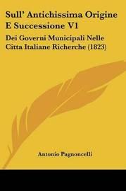 Sull' Antichissima Origine E Successione V1: Dei Governi Municipali Nelle Citta Italiane Richerche (1823) by Antonio Pagnoncelli image