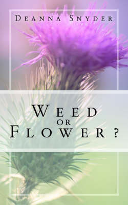 Weed or Flower by Deanna Snyder