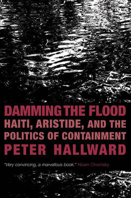 Damming the Flood: Haiti and the Politics of Containment by Peter Hallward image