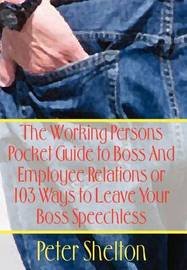 The Working Persons Pocket Guide to Boss and Employee Relations or: 103 Ways to Leave Your Boss Speechless by Peter Shelton image